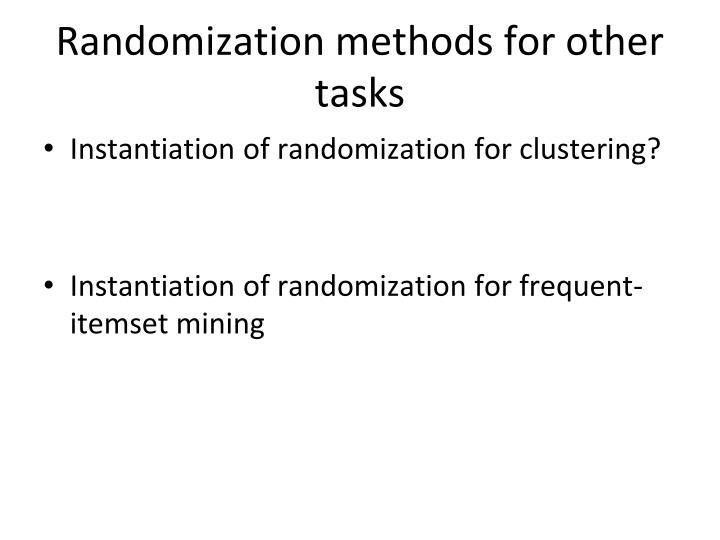 Randomization methods for other tasks