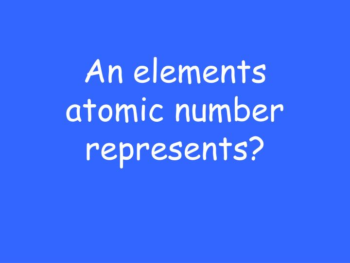 An elements atomic number represents?