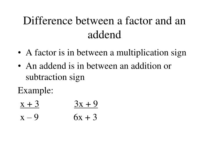 Difference between a factor and an addend