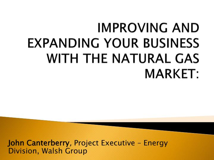 improving and expanding your business with the natural gas market n.