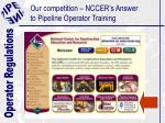 our competition nccer s answer to pipeline operator training