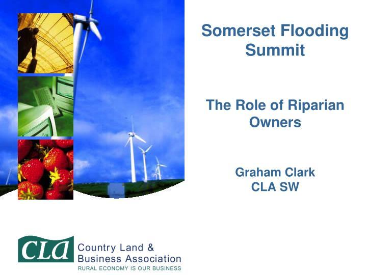 somerset flooding summit the role of riparian owners graham clark cla sw n.