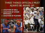 three things officials must always be aware of