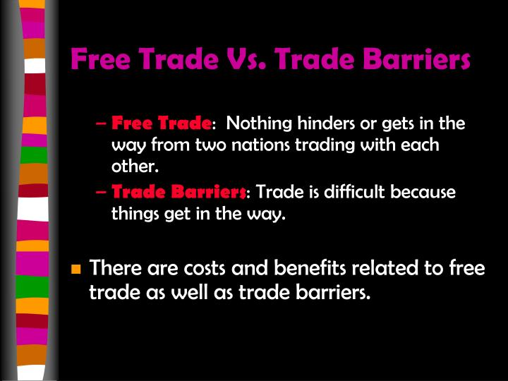 are trade barriers ever acceptable The wto's global system lowers trade barriers  the world are lower than they have ever been  that are acceptable to all.
