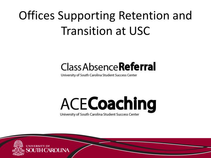 Offices Supporting Retention and Transition at USC