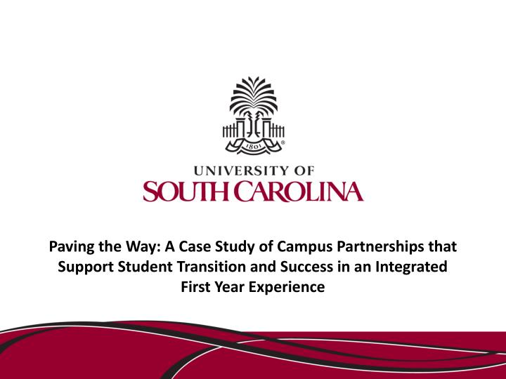Paving the Way: A Case Study of Campus Partnerships that Support Student Transition and Success in a...