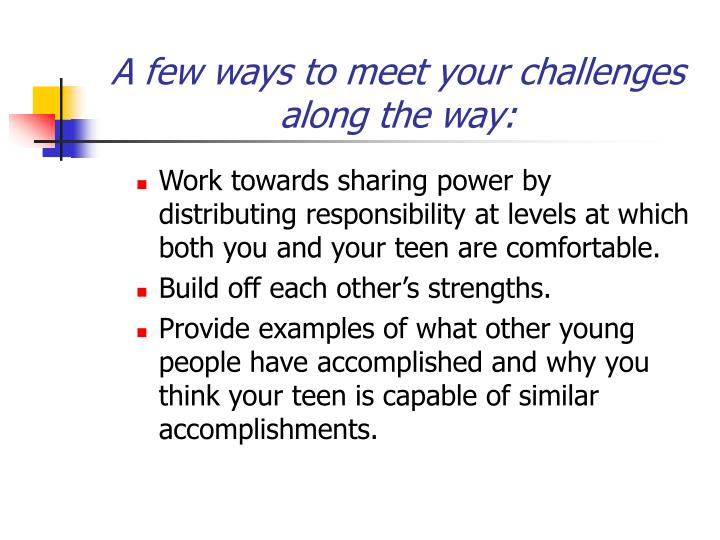 A few ways to meet your challenges along the way: