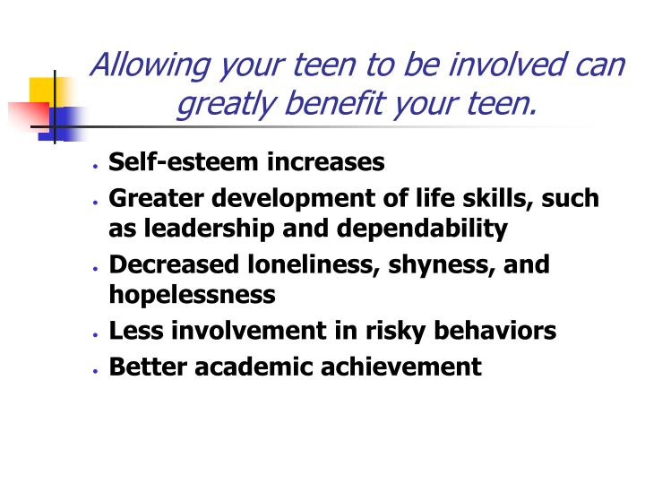 Allowing your teen to be involved can greatly benefit your teen.