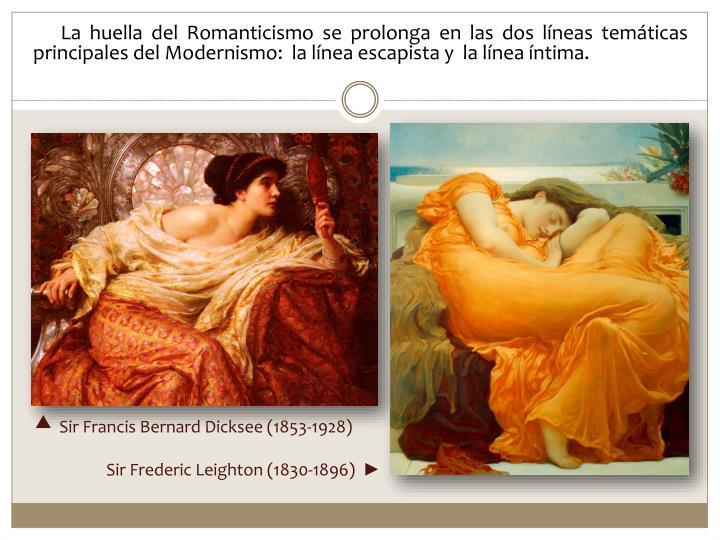 La huella del Romanticismo se prolonga en las dos líneas temáticas principales del Modernismo:  la línea escapista y  la línea íntima.