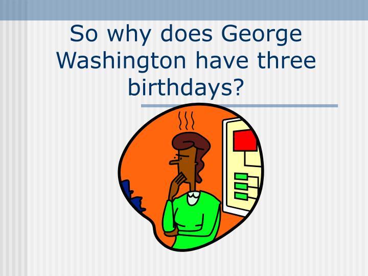 So why does George Washington have three birthdays?