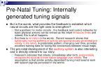 pre natal tuning internally generated tuning signals