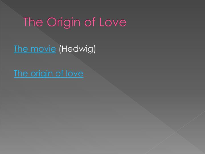 The origin of love