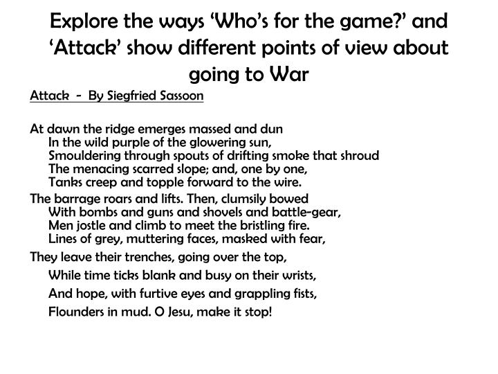 Explore the ways 'Who's for the game?' and 'Attack' show different points of view about going to War