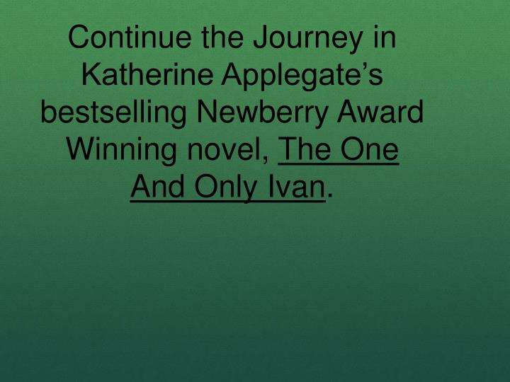 Continue the Journey in Katherine Applegate's bestselling Newberry Award Winning novel,