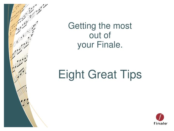 getting the most out of your finale eight great tips n.