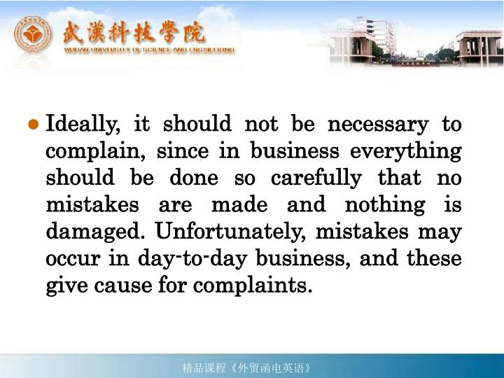 Ideally, it should not be necessary to complain, since in business everything should be done so care...