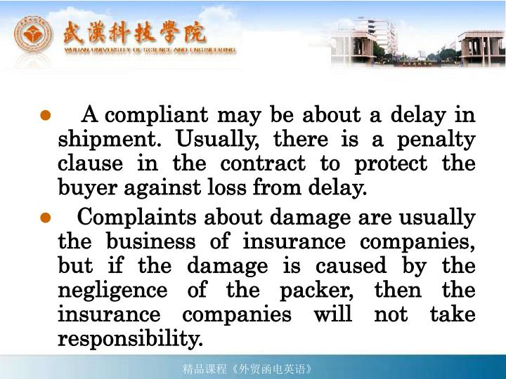 A compliant may be about a delay in shipment. Usually, there is a penalty clause in the contract to protect the buyer against loss from delay.