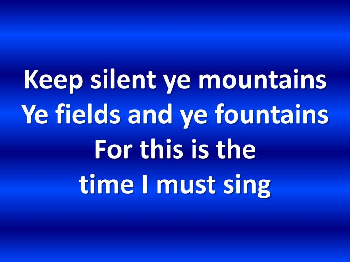 Keep silent ye mountains