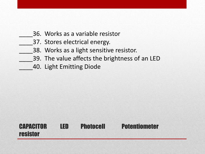 ____36.  Works as a variable resistor