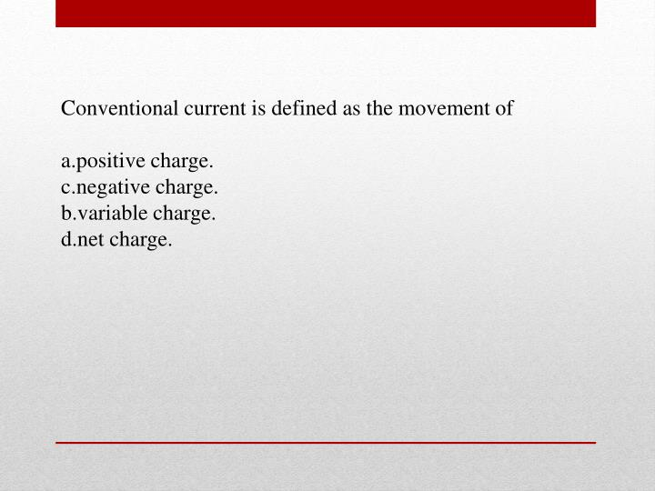Conventional current is defined as the movement