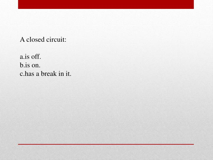 A closed circuit