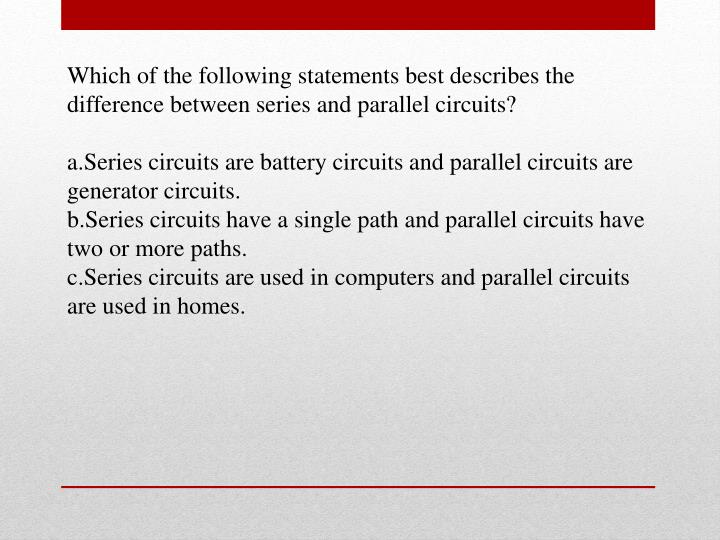 Which of the following statements best describes the difference between series and parallel circuits