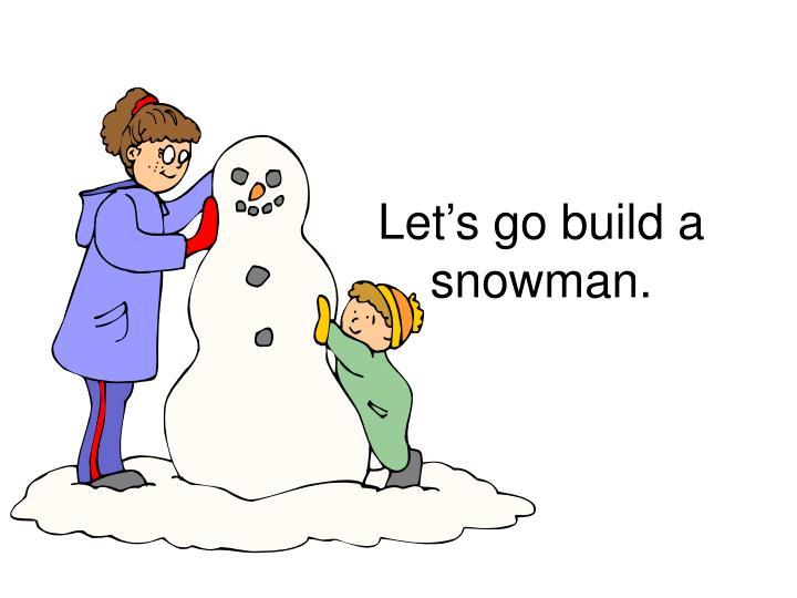 Let s go build a snowman