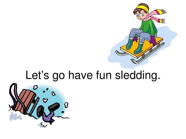 Let's go have fun sledding.