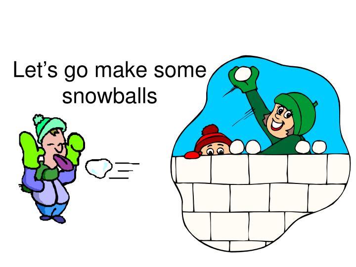 Let's go make some snowballs