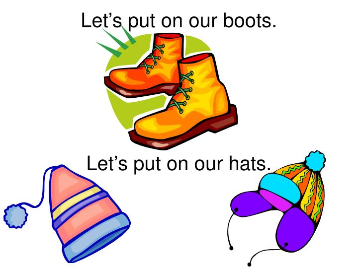 Let's put on our boots.