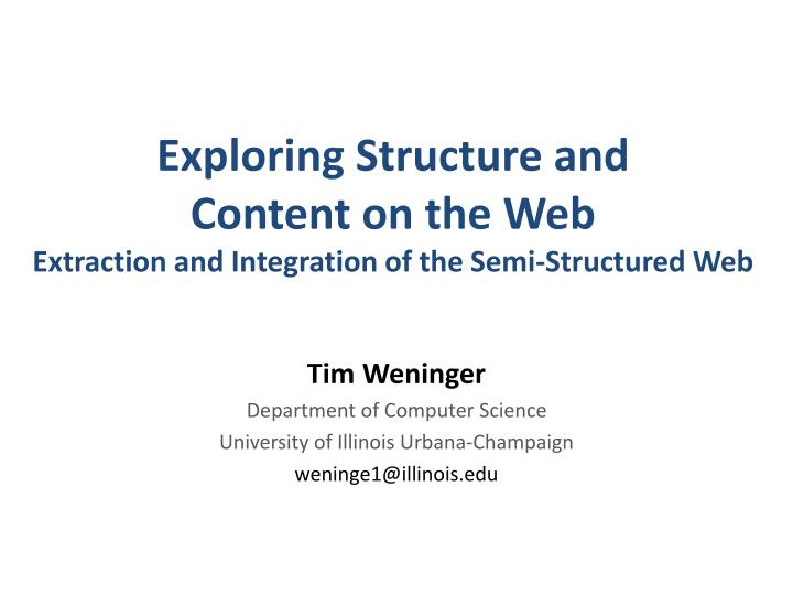 exploring structure and content on the web extraction and integration of the semi structured web n.