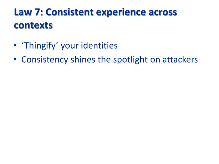 Law 7: Consistent experience across contexts