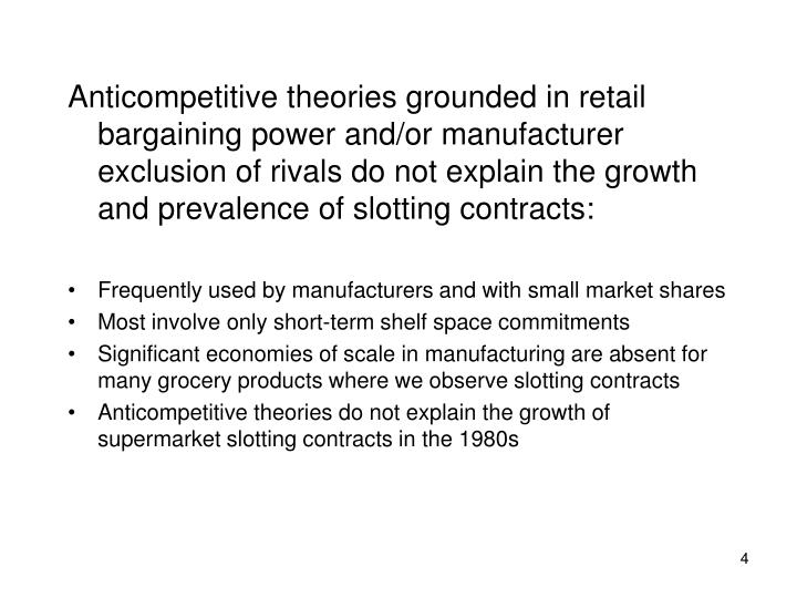 Anticompetitive theories grounded in retail bargaining power and/or manufacturer exclusion of rivals do not explain the growth and prevalence of slotting contracts: