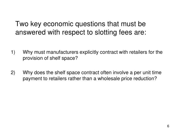 Two key economic questions that must be answered with respect to slotting fees are: