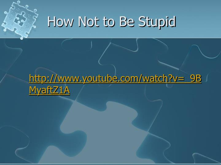 How Not to Be Stupid