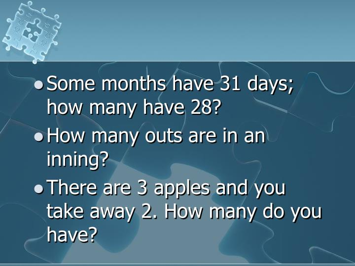Some months have 31 days; how many have 28?