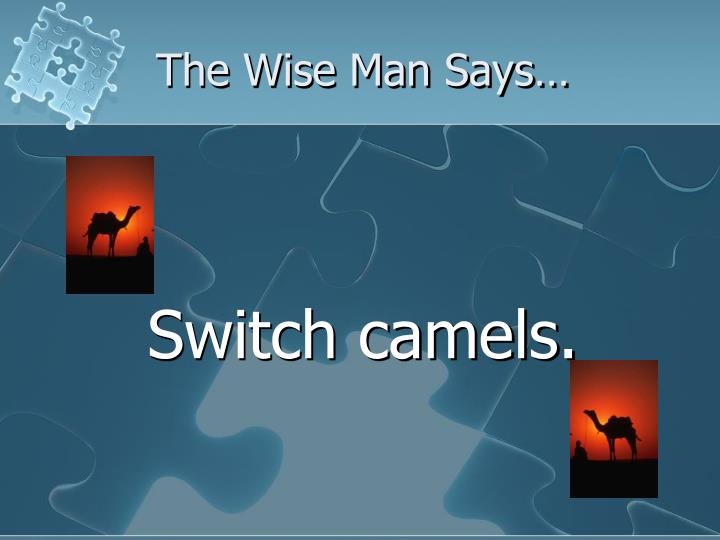 The Wise Man Says…