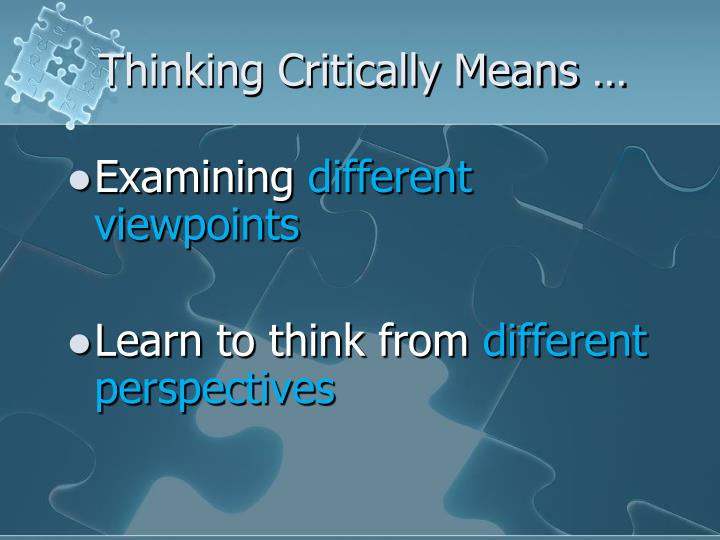 Thinking Critically Means …