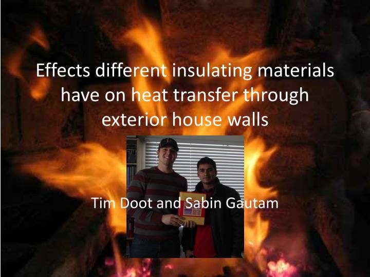 Effects different insulating materials have on heat transfer through exterior house walls