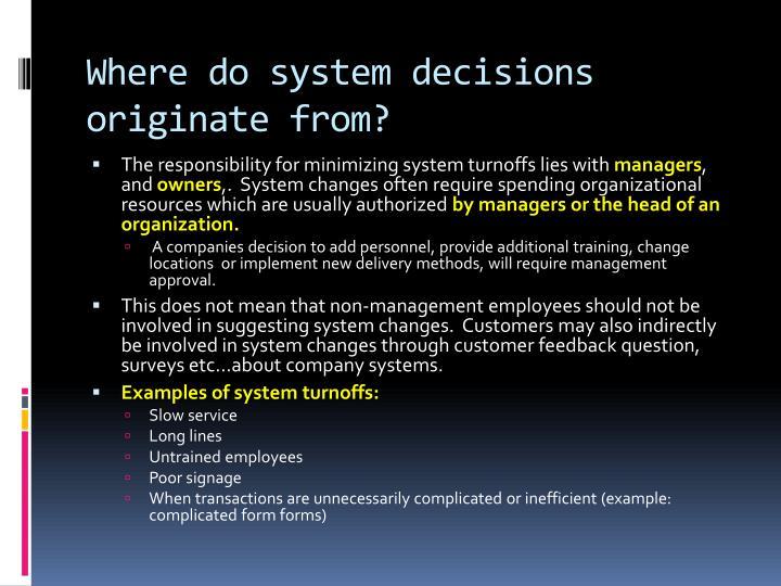 Where do system decisions originate from?
