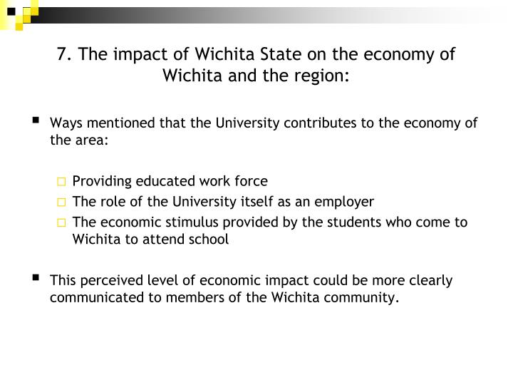 7. The impact of Wichita State on the economy of Wichita and the region: