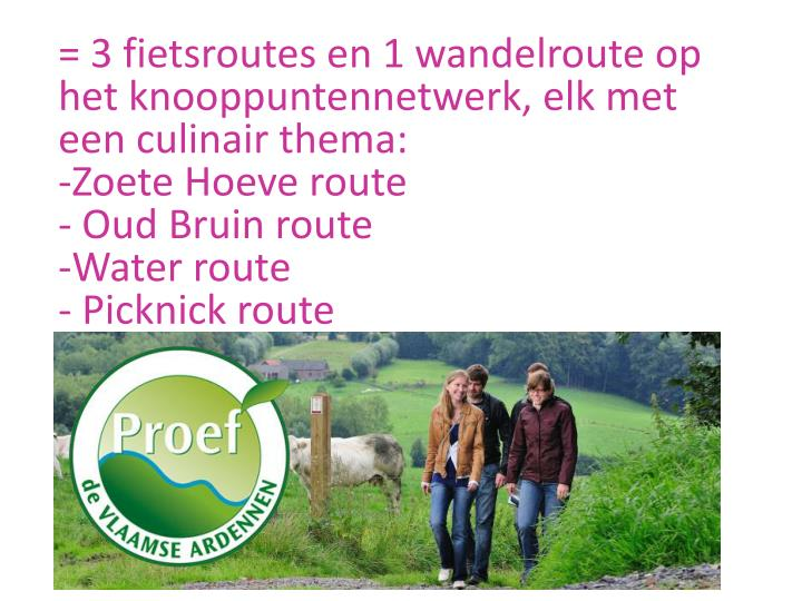= 3 fietsroutes en 1 wandelroute op het knooppuntennetwerk, elk met een culinair thema: