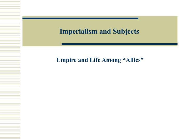 Imperialism and Subjects