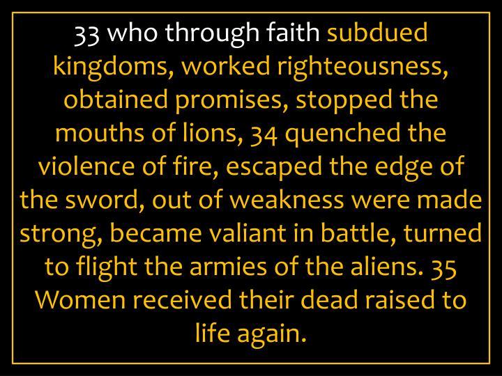 33 who through faith