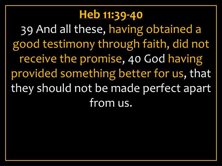 Heb 11:39-40