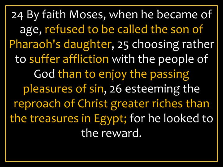 24 By faith Moses, when he became of age,