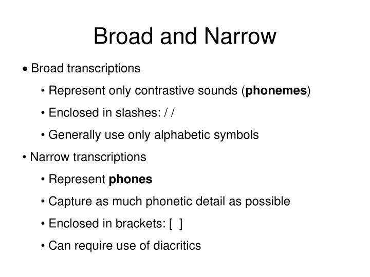 Broad and narrow