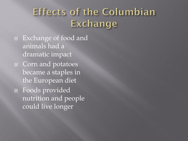 effects the columbian exchange American economic association the columbian exchange: a history of disease the effects of the columbian exchange were not isolated to the parts of the.