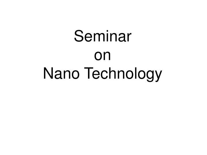 Seminar on nano technology