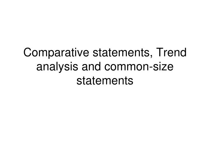 Comparative statements, Trend analysis and common-size statements